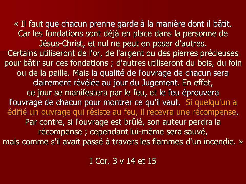« Il faut que chacun prenne garde à la manière dont il bâtit. Car les fondations sont déjà en place dans la personne de Jésus-Christ, et nul ne peut e