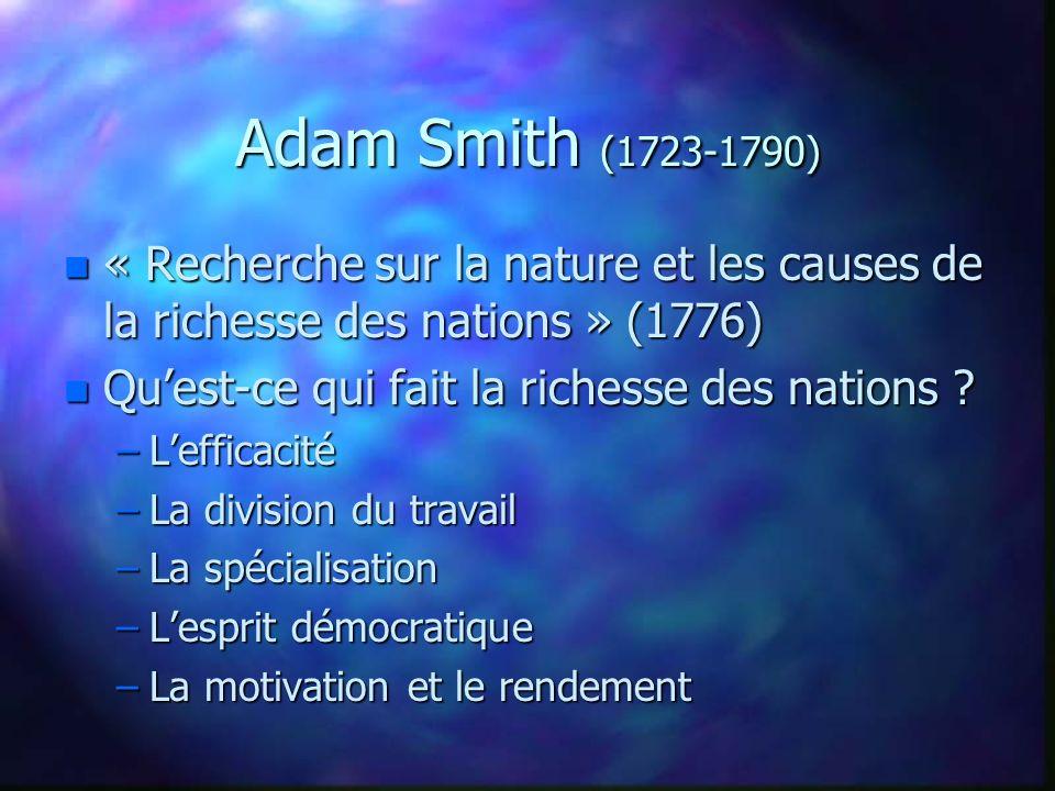 Adam Smith (1723-1790) n « Recherche sur la nature et les causes de la richesse des nations » (1776) n Quest-ce qui fait la richesse des nations ? –Le
