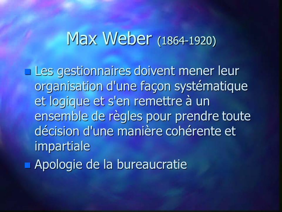 Max Weber (1864-1920) n Les gestionnaires doivent mener leur organisation d'une façon systématique et logique et s'en remettre à un ensemble de règles