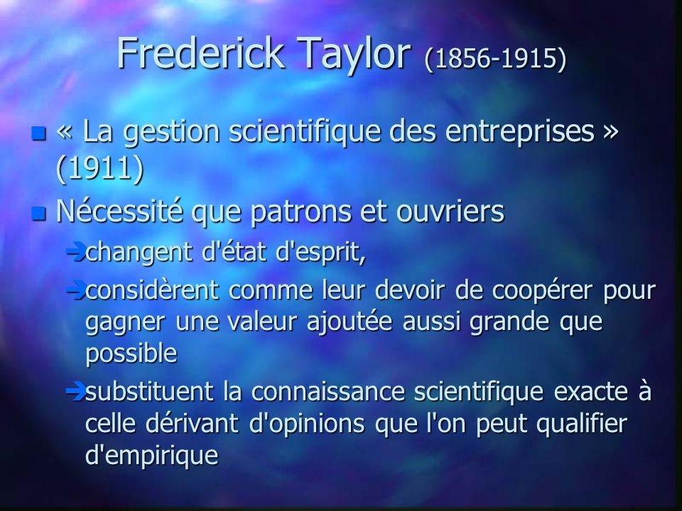 Frederick Taylor (1856-1915) n « La gestion scientifique des entreprises » (1911) n Nécessité que patrons et ouvriers changent d'état d'esprit, change