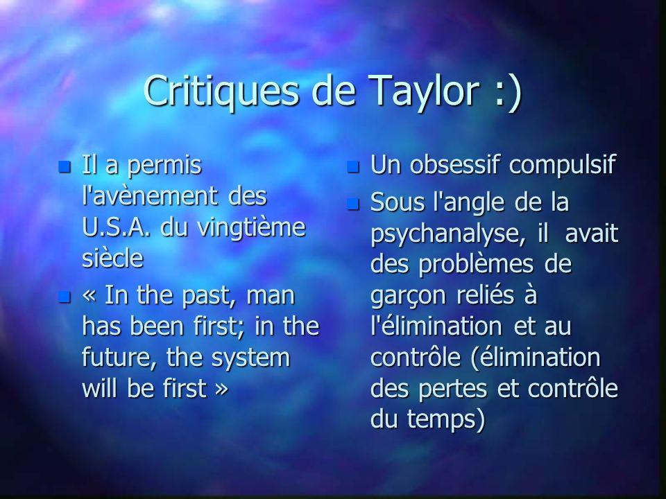 Critiques de Taylor :) n Il a permis l'avènement des U.S.A. du vingtième siècle n « In the past, man has been first; in the future, the system will be