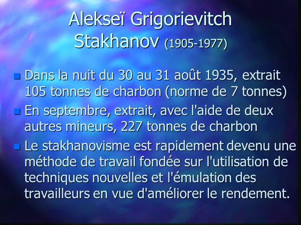 Alekseï Grigorievitch Stakhanov (1905-1977) n Dans la nuit du 30 au 31 août 1935, extrait 105 tonnes de charbon (norme de 7 tonnes) n En septembre, ex