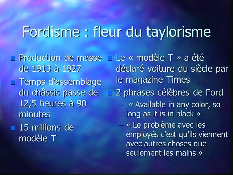 Fordisme : fleur du taylorisme n Production de masse de 1913 à 1927 n Temps dassemblage du châssis passe de 12,5 heures à 90 minutes n 15 millions de