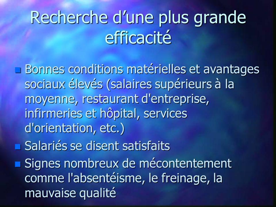 Recherche dune plus grande efficacité n Bonnes conditions matérielles et avantages sociaux élevés (salaires supérieurs à la moyenne, restaurant d'entr