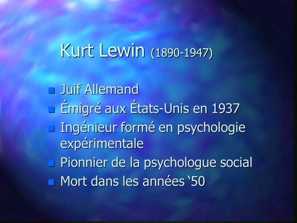 Kurt Lewin (1890-1947) n Juif Allemand n Émigré aux États-Unis en 1937 n Ingénieur formé en psychologie expérimentale n Pionnier de la psychologue soc