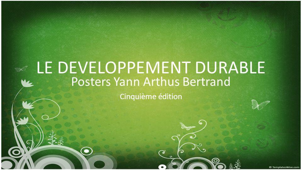 LE DEVELOPPEMENT DURABLE Posters Yann Arthus Bertrand Cinquième édition