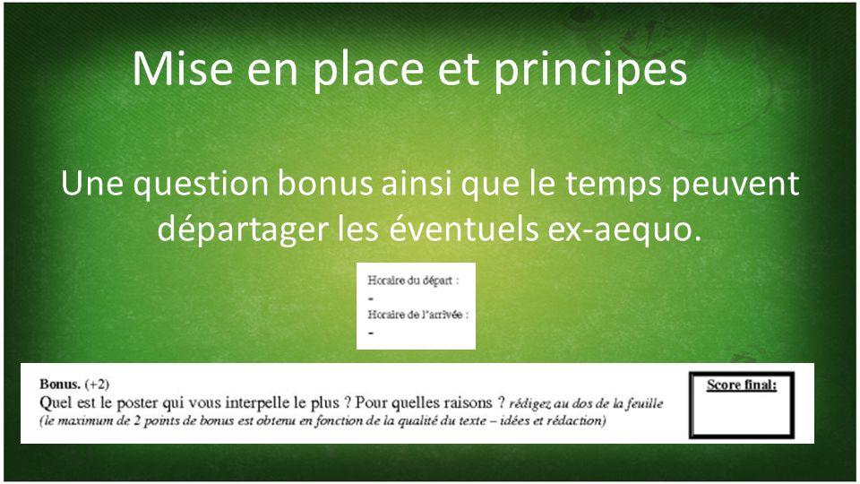 Mise en place et principes Une question bonus ainsi que le temps peuvent départager les éventuels ex-aequo.