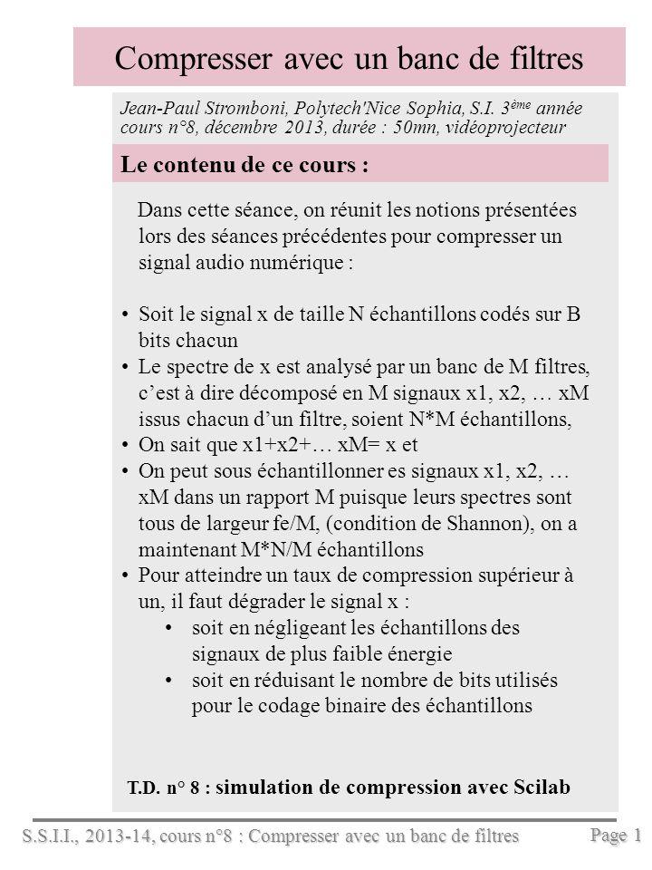 S.S.I.I., 2013-14, cours n°8 : Compresser avec un banc de filtres Page 1 Compresser avec un banc de filtres Le contenu de ce cours : T.D.