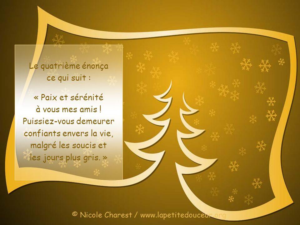 Le troisième sapin, quant à lui, adressa le vœu que voici : « Je vous souhaite succès, prospérité et abondance, présentement et toute lannée durant.