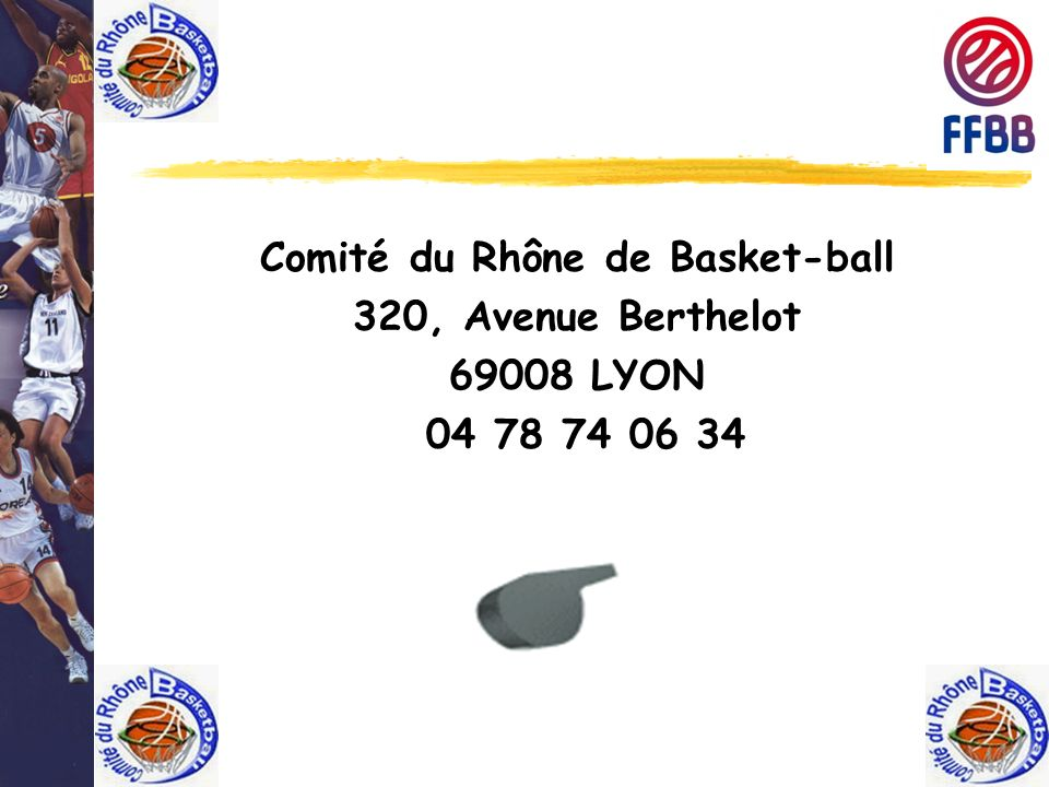 Comité du Rhône de Basket-ball 320, Avenue Berthelot 69008 LYON 04 78 74 06 34