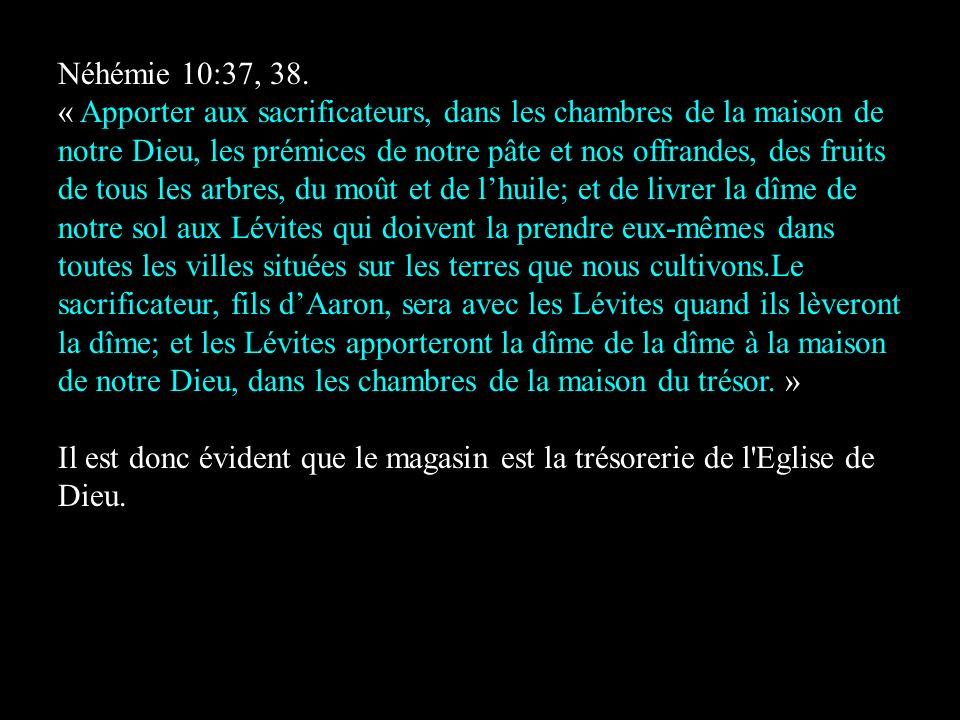 Néhémie 10:37, 38. « Apporter aux sacrificateurs, dans les chambres de la maison de notre Dieu, les prémices de notre pâte et nos offrandes, des fruit