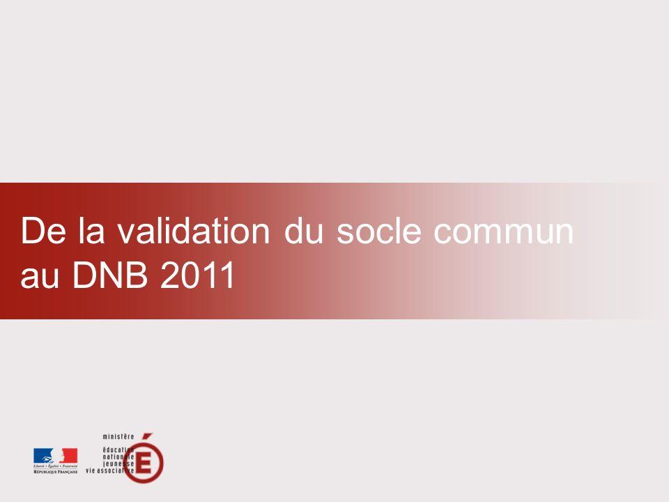 De la validation du socle commun au DNB 2011