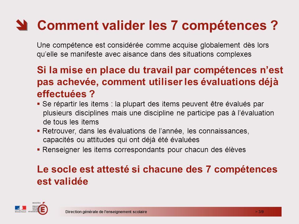 > 3/9 Comment valider les 7 compétences ? Direction générale de lenseignement scolaire Une compétence est considérée comme acquise globalement dès lor
