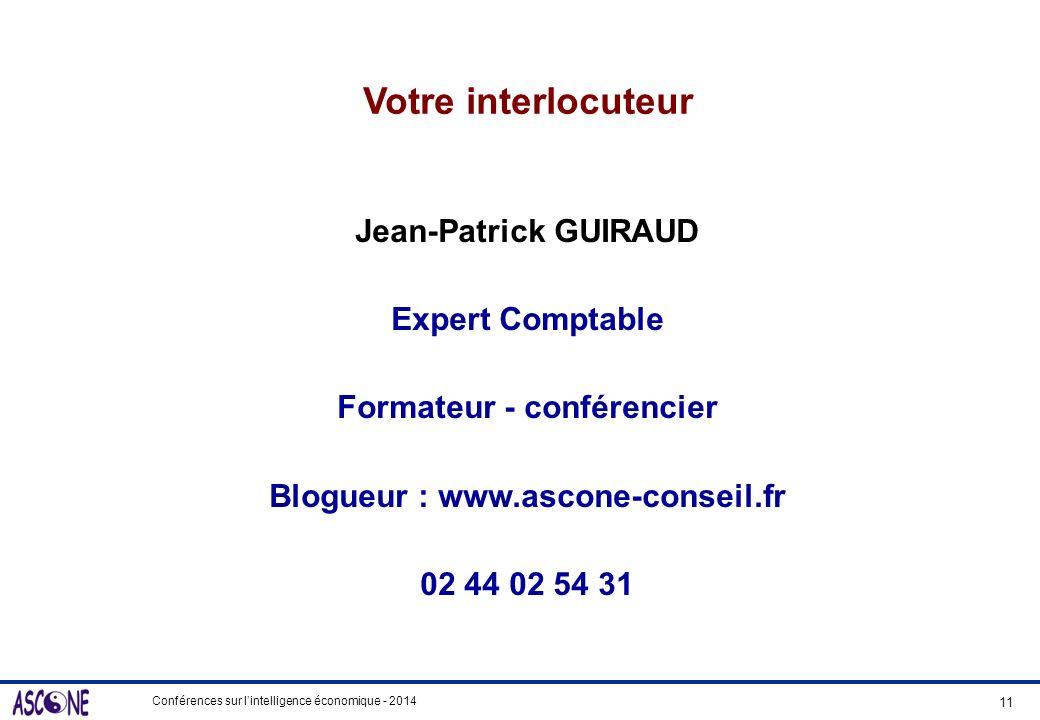Conférences sur lintelligence économique - 2014 Votre interlocuteur Jean-Patrick GUIRAUD Expert Comptable Formateur - conférencier Blogueur : www.asco