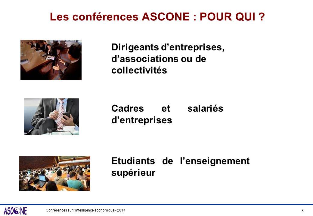Conférences sur lintelligence économique - 2014 Les conférences ASCONE : POUR QUI ? Dirigeants dentreprises, dassociations ou de collectivités 8 Cadre