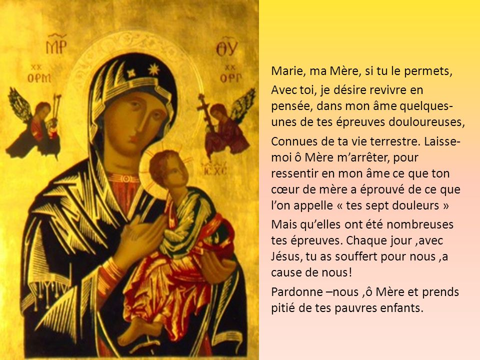 Marie, ma Mère, si tu le permets, Avec toi, je désire revivre en pensée, dans mon âme quelques- unes de tes épreuves douloureuses, Connues de ta vie t