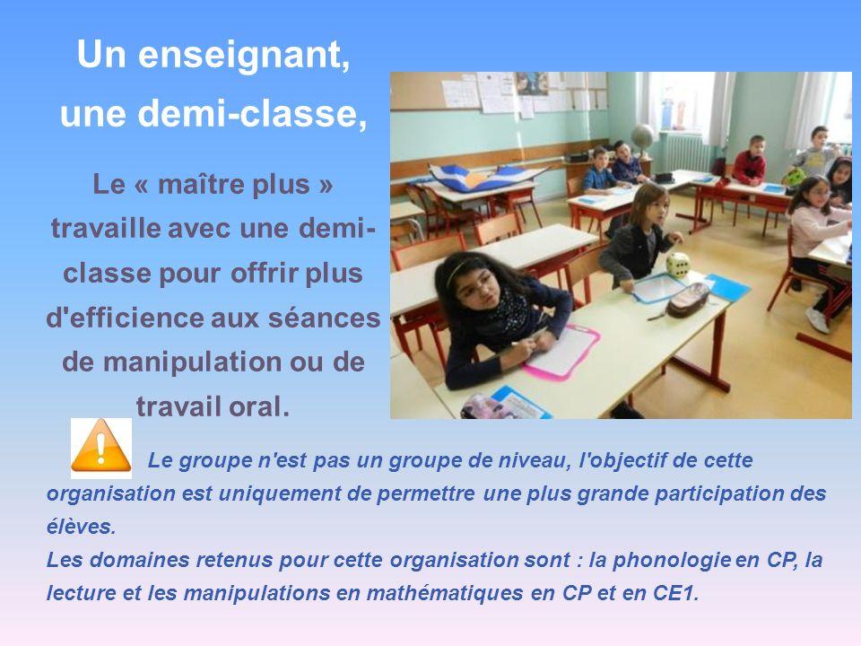 Un enseignant, une demi-classe, Le « maître plus » travaille avec une demi- classe pour offrir plus d'efficience aux séances de manipulation ou de tra