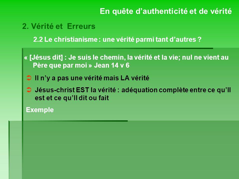 En quête dauthenticité et de vérité « [Jésus dit] : Je suis le chemin, la vérité et la vie; nul ne vient au Père que par moi » Jean 14 v 6 Il ny a pas