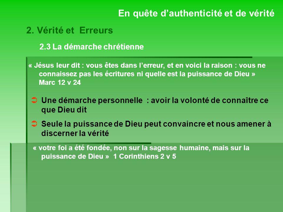 2.3 La démarche chrétienne En quête dauthenticité et de vérité « Jésus leur dit : vous êtes dans lerreur, et en voici la raison : vous ne connaissez p