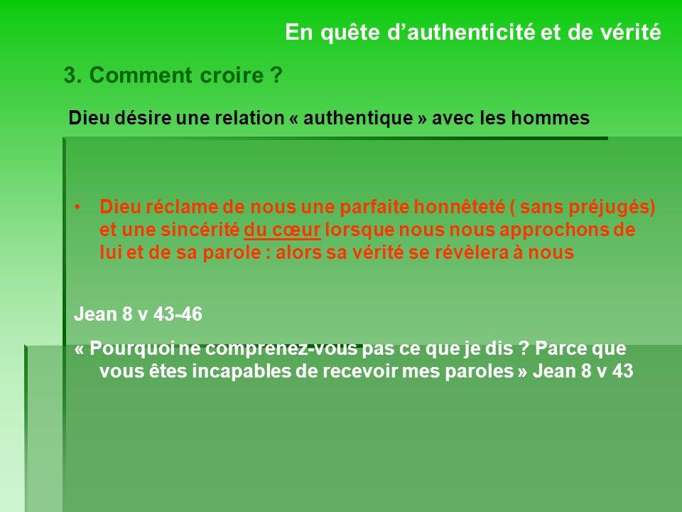 En quête dauthenticité et de vérité Dieu désire une relation « authentique » avec les hommes Dieu réclame de nous une parfaite honnêteté ( sans préjug