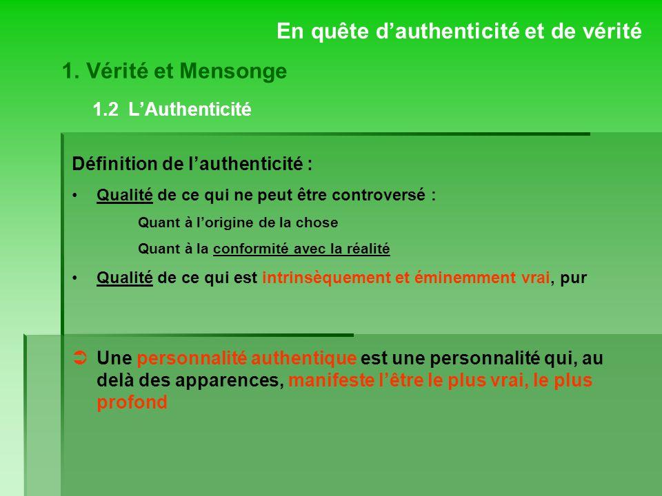 1.2 LAuthenticité En quête dauthenticité et de vérité Définition de lauthenticité : Qualité de ce qui ne peut être controversé : Quant à lorigine de l