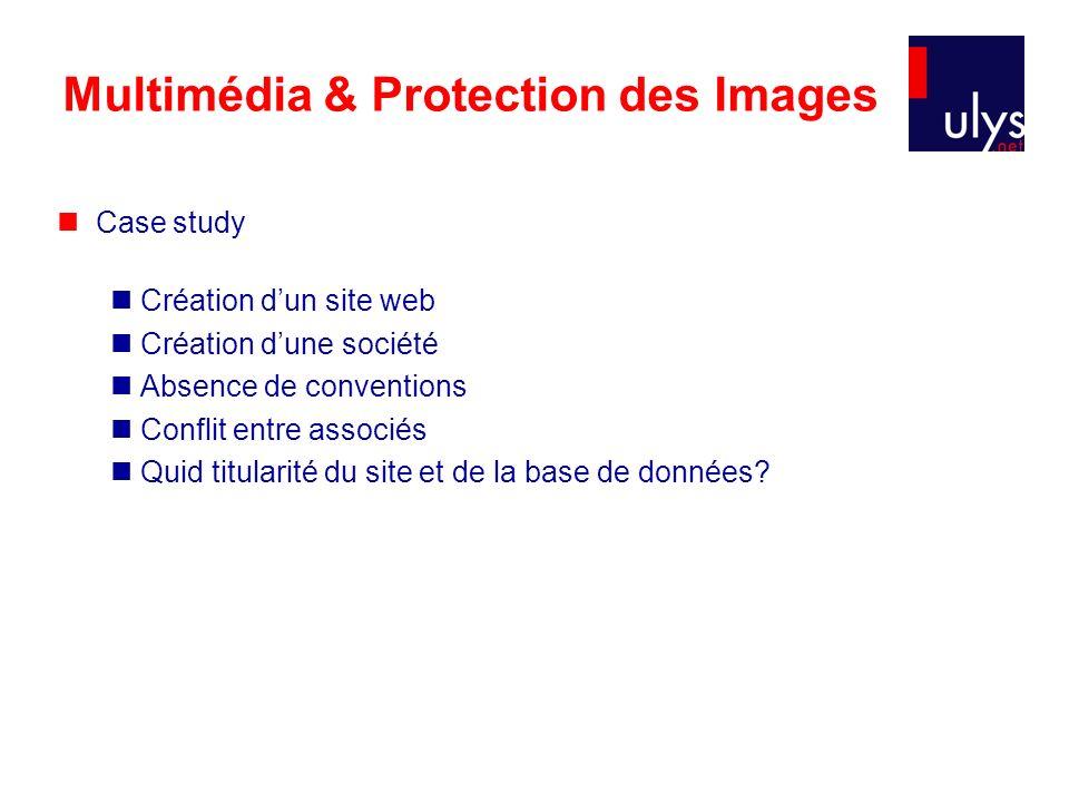 Multimédia & Protection des Images Case study Création dun site web Création dune société Absence de conventions Conflit entre associés Quid titularité du site et de la base de données?