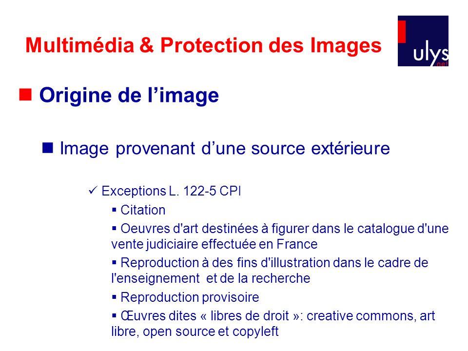 Multimédia & Protection des Images Origine de limage Image provenant dune source extérieure Exceptions L.