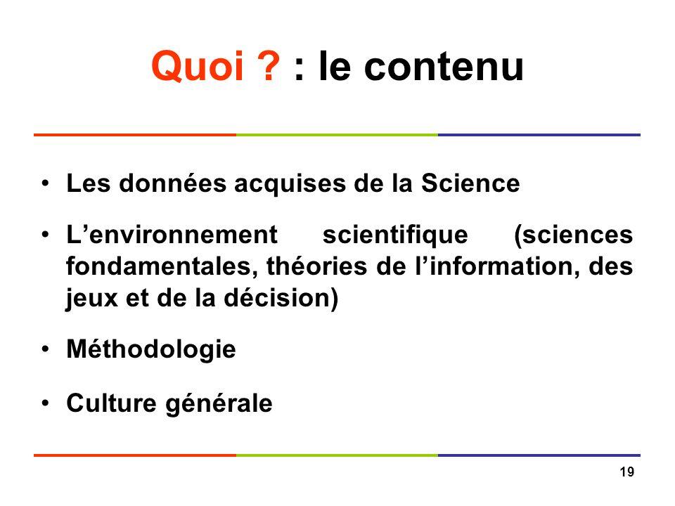 19 Quoi ? : le contenu Les données acquises de la Science Lenvironnement scientifique (sciences fondamentales, théories de linformation, des jeux et d