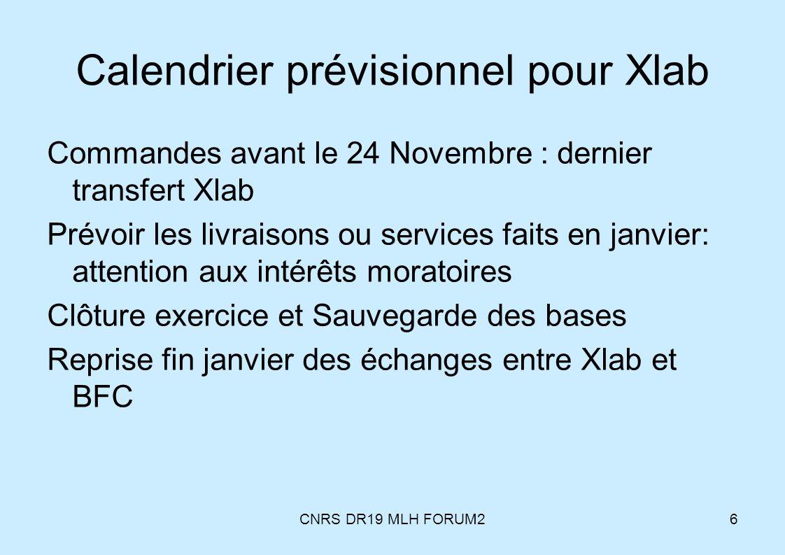 CNRS DR19 MLH FORUM26 Calendrier prévisionnel pour Xlab Commandes avant le 24 Novembre : dernier transfert Xlab Prévoir les livraisons ou services fai