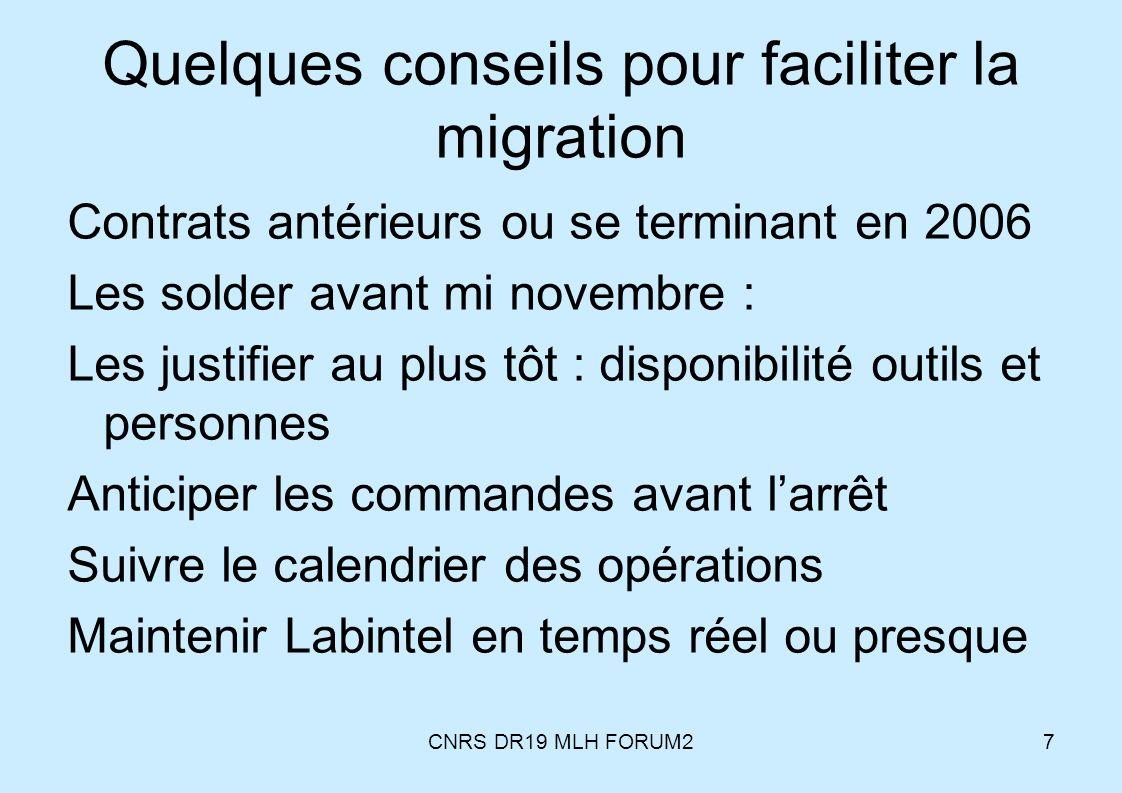 CNRS DR19 MLH FORUM27 Quelques conseils pour faciliter la migration Contrats antérieurs ou se terminant en 2006 Les solder avant mi novembre : Les jus