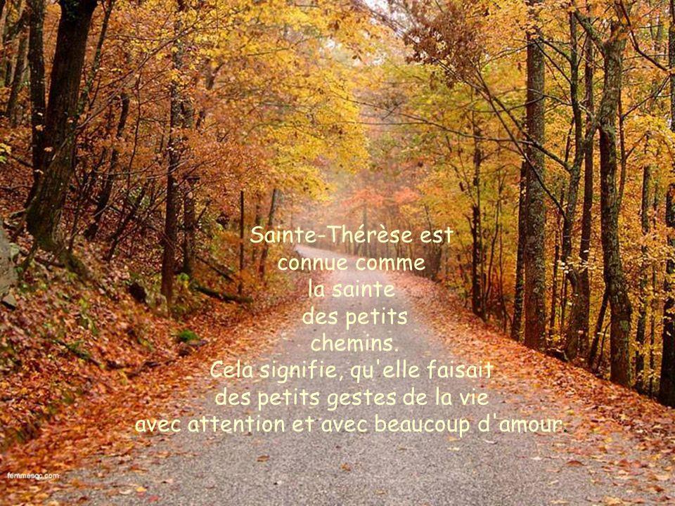 Sainte-Thérèse est connue comme la sainte des petits chemins.