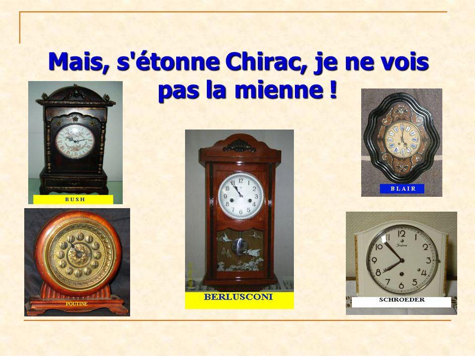 Mais, s étonne Chirac, je ne vois pas la mienne !