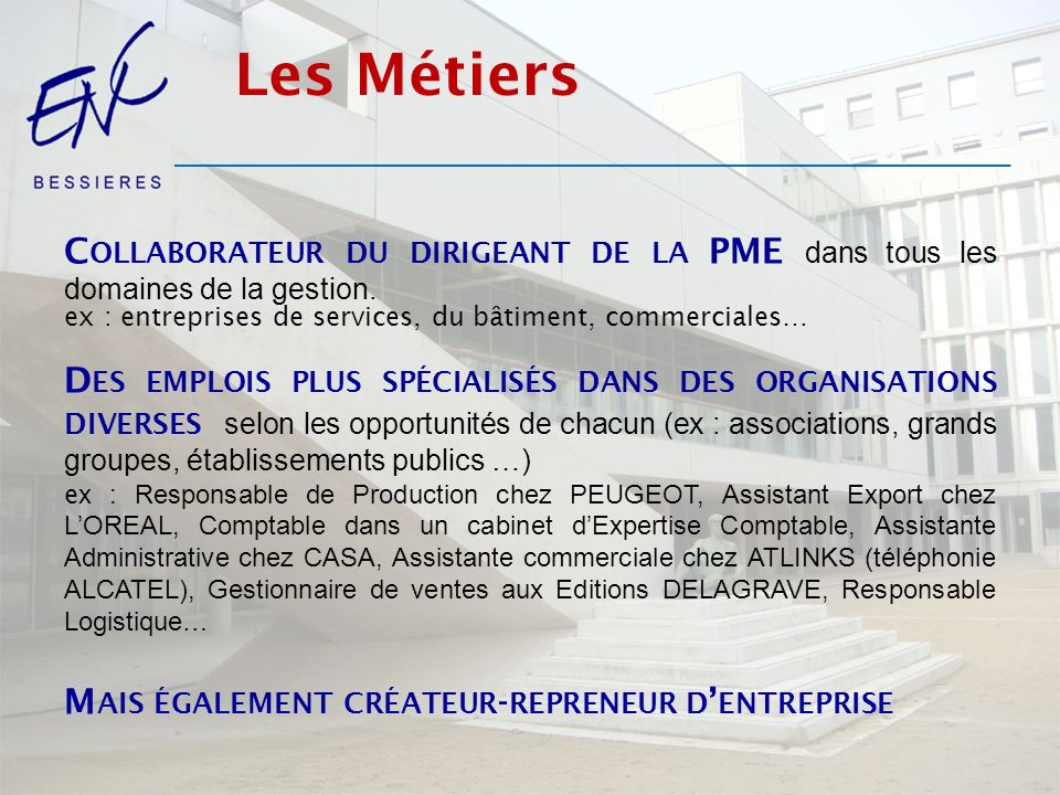 Les Métiers C OLLABORATEUR DU DIRIGEANT DE LA PME dans tous les domaines de la gestion.