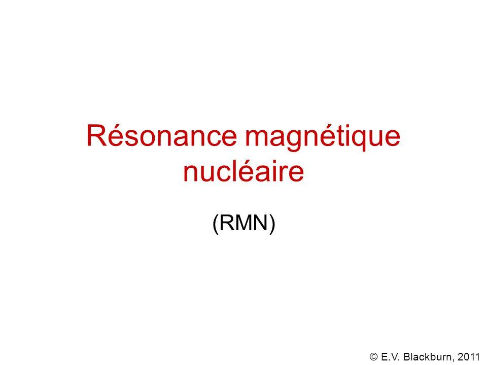 © E.V. Blackburn, 2011 Résonance magnétique nucléaire (RMN)