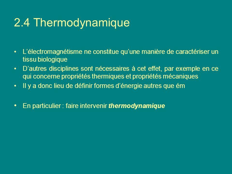 2.4 Thermodynamique Lélectromagnétisme ne constitue quune manière de caractériser un tissu biologique Dautres disciplines sont nécessaires à cet effet