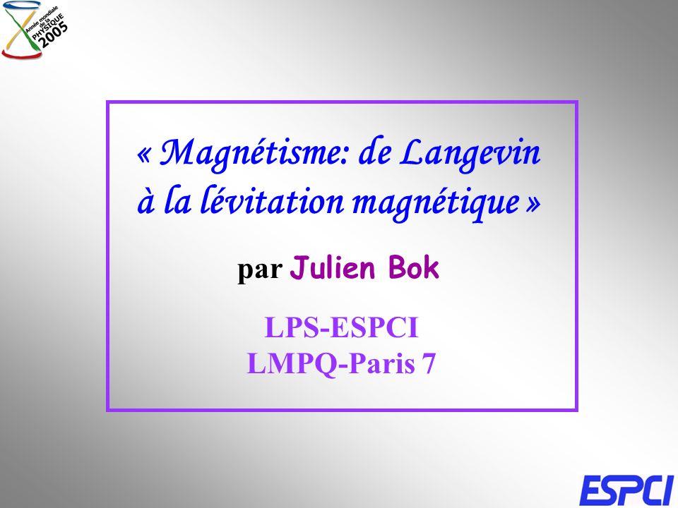 « Magnétisme: de Langevin à la lévitation magnétique » par Julien Bok LPS-ESPCI LMPQ-Paris 7