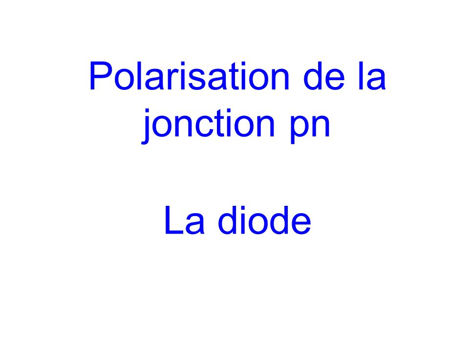 Polarisation de la jonction pn La diode