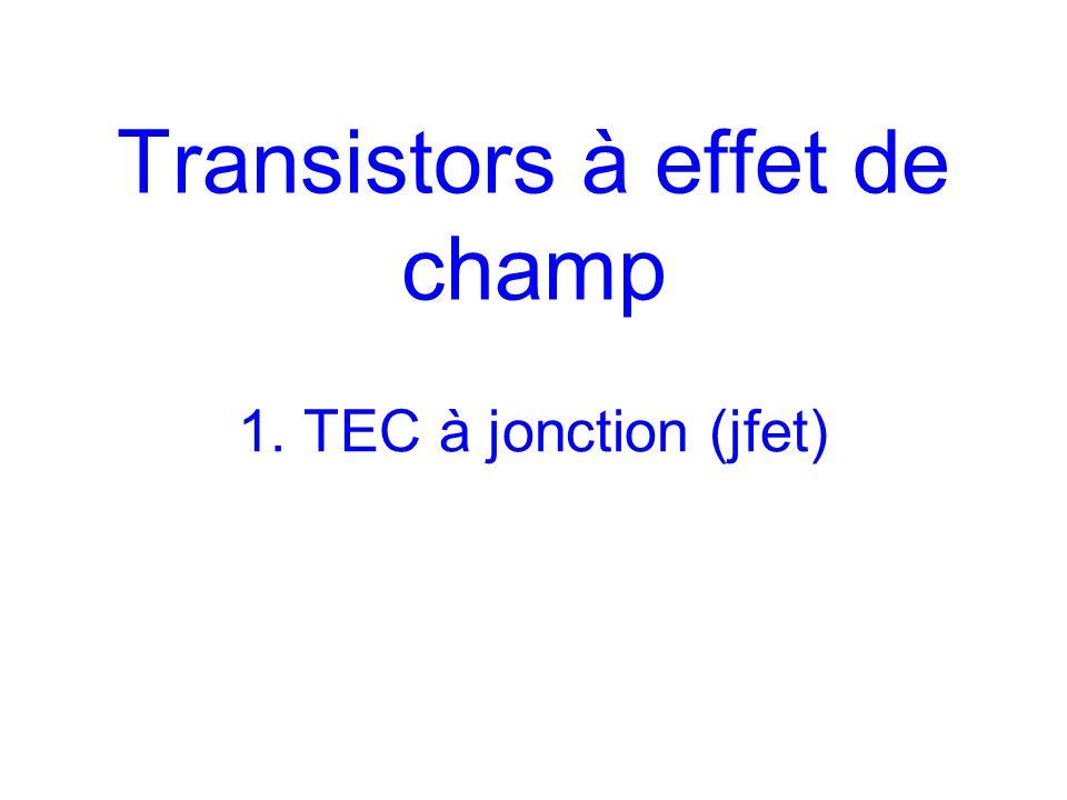 1. TEC à jonction (jfet)
