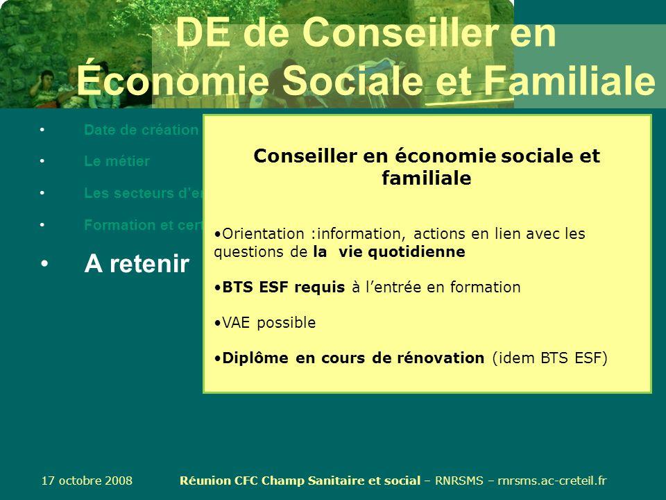 17 octobre 2008 Réunion CFC Champ Sanitaire et social – RNRSMS – rnrsms.ac-creteil.fr DE de Conseiller en Économie Sociale et Familiale Date de créati