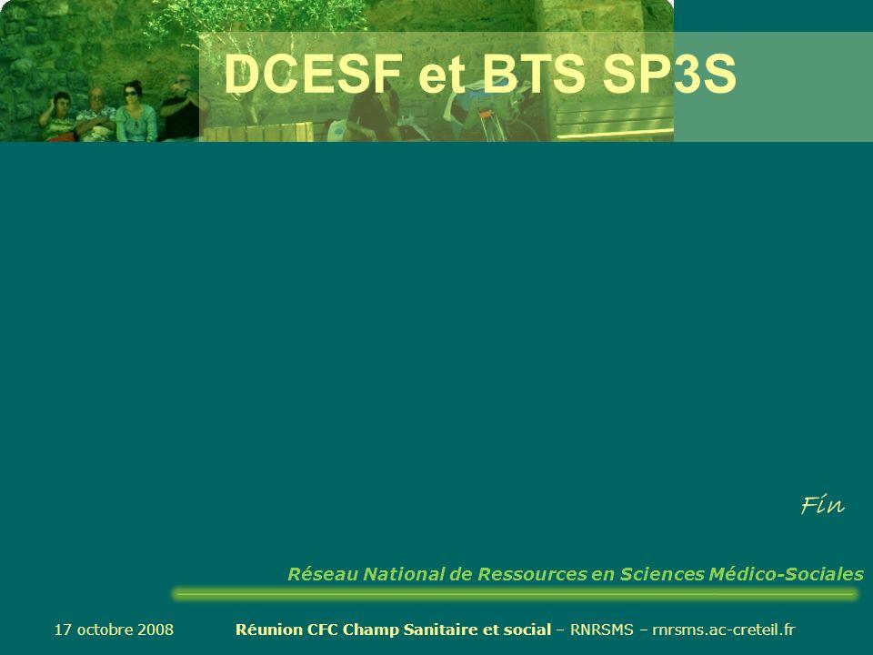 17 octobre 2008 Réunion CFC Champ Sanitaire et social – RNRSMS – rnrsms.ac-creteil.fr DCESF et BTS SP3S Fin Réseau National de Ressources en Sciences