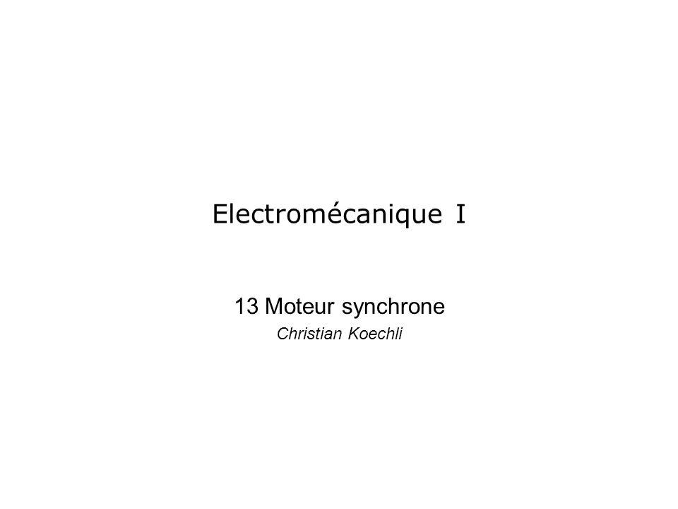 Electromécanique I 13 Moteur synchrone Christian Koechli
