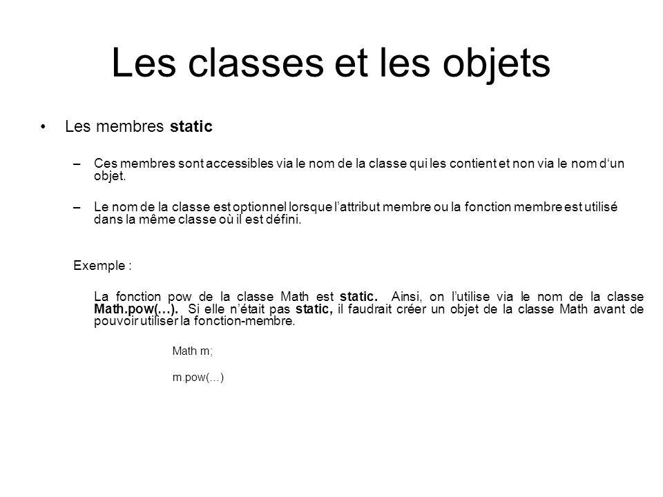 Les classes et les objets Les membres static –Ces membres sont accessibles via le nom de la classe qui les contient et non via le nom dun objet. –Le n