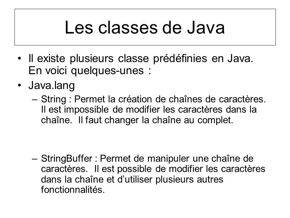 Il existe plusieurs classe prédéfinies en Java. En voici quelques-unes : Java.lang –String : Permet la création de chaînes de caractères. Il est impos
