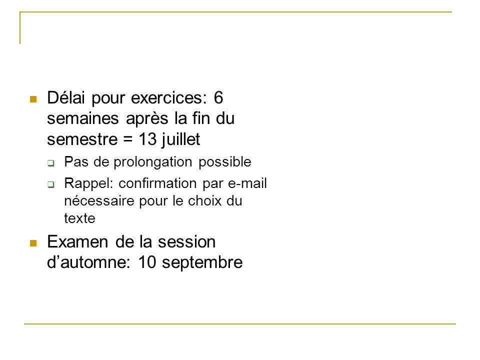 Délai pour exercices: 6 semaines après la fin du semestre = 13 juillet Pas de prolongation possible Rappel: confirmation par e-mail nécessaire pour le