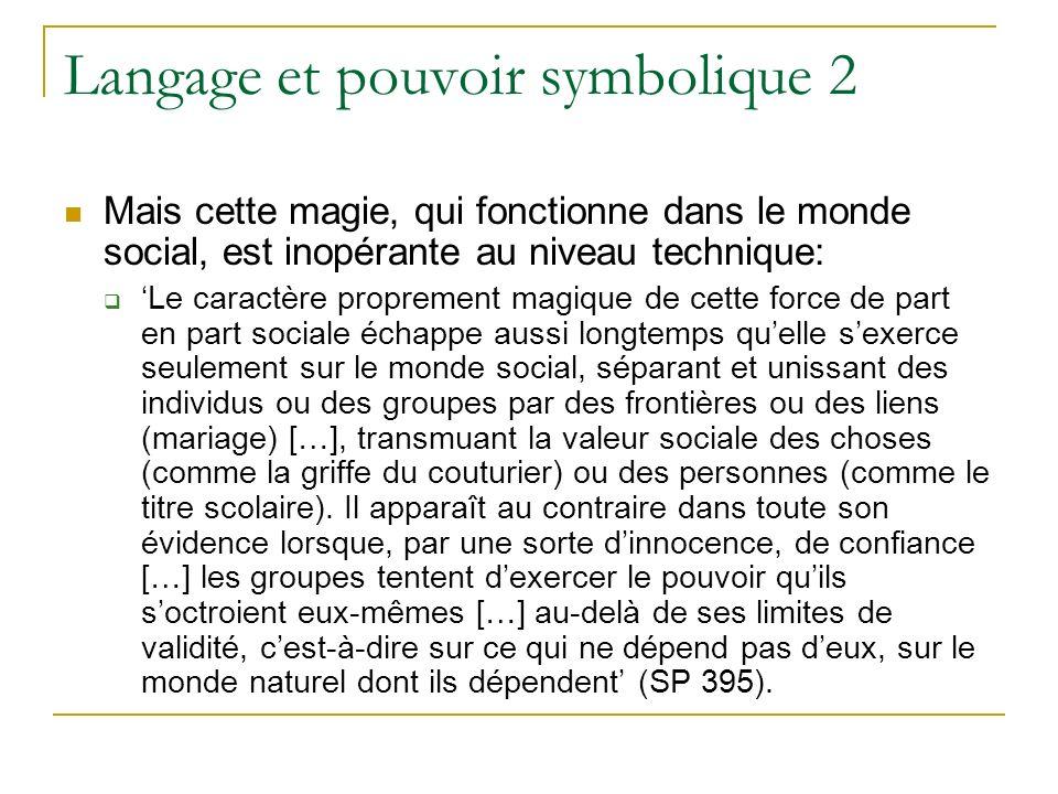 Langage et pouvoir symbolique 2 Mais cette magie, qui fonctionne dans le monde social, est inopérante au niveau technique: Le caractère proprement mag