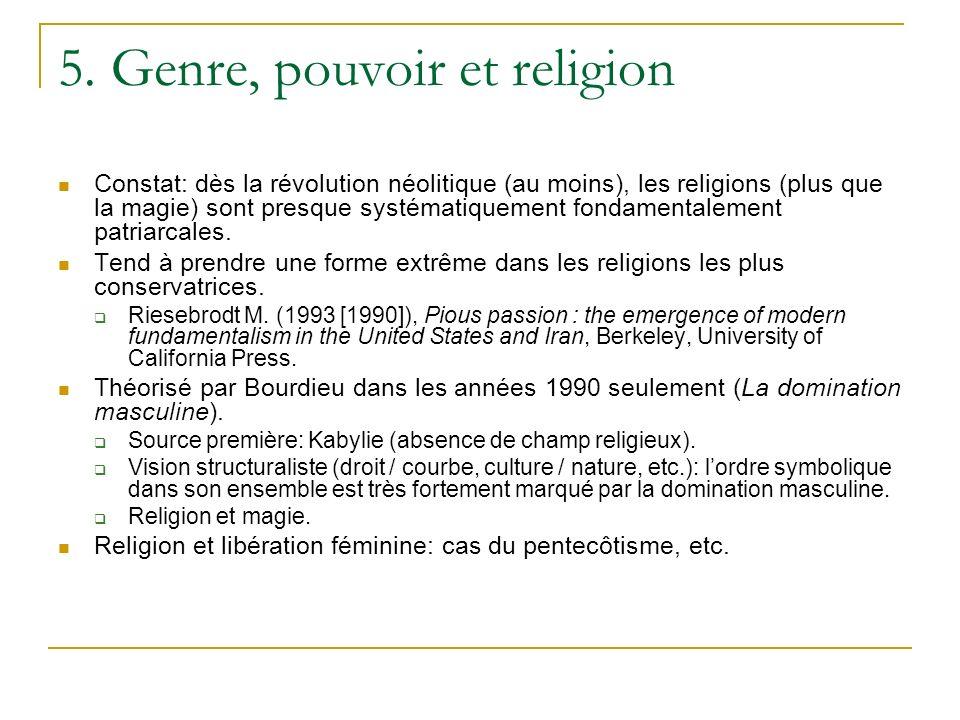 5. Genre, pouvoir et religion Constat: dès la révolution néolitique (au moins), les religions (plus que la magie) sont presque systématiquement fondam