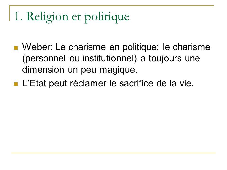 1. Religion et politique Weber: Le charisme en politique: le charisme (personnel ou institutionnel) a toujours une dimension un peu magique. LEtat peu