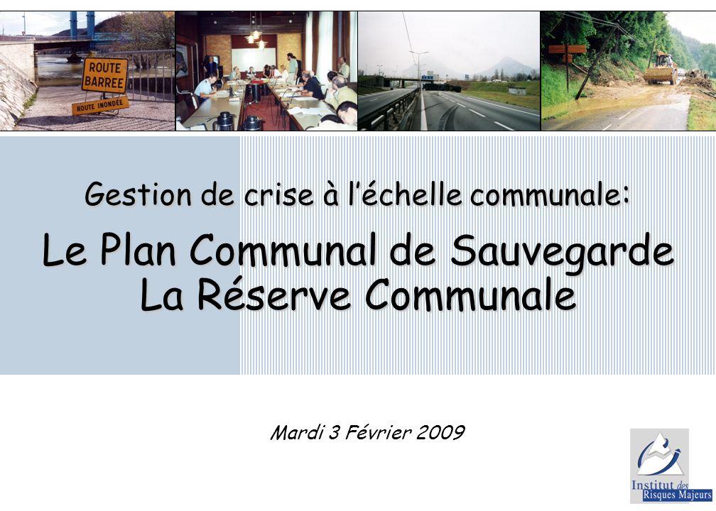 Gestion de crise à léchelle communale : Le Plan Communal de Sauvegarde La Réserve Communale Mardi 3 Février 2009