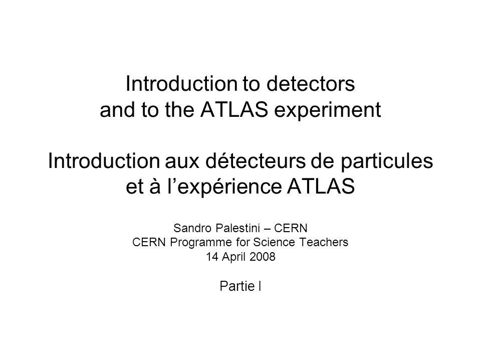 Introduction to detectors and to the ATLAS experiment Introduction aux détecteurs de particules et à lexpérience ATLAS Sandro Palestini – CERN CERN Pr