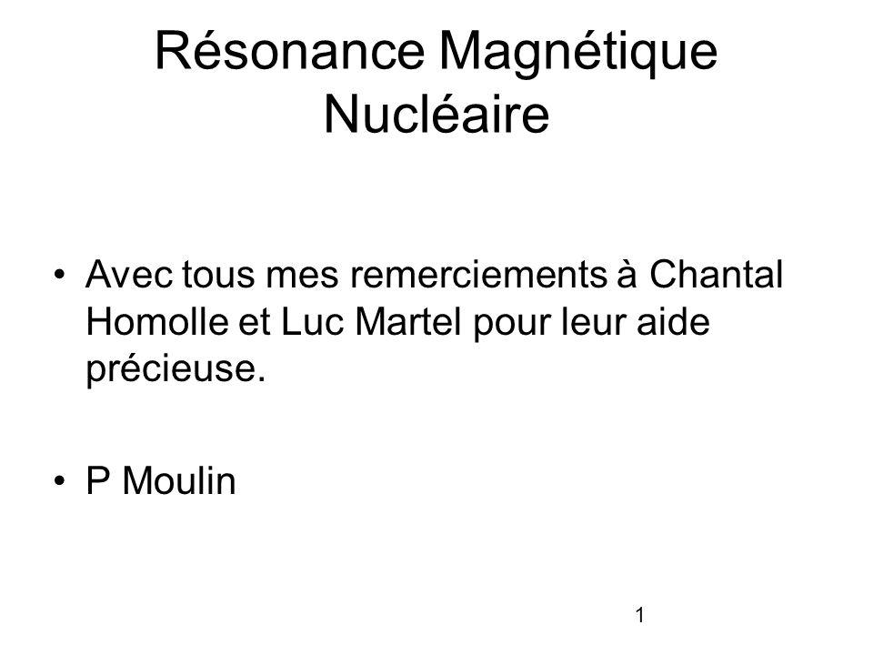 1 Résonance Magnétique Nucléaire Avec tous mes remerciements à Chantal Homolle et Luc Martel pour leur aide précieuse.